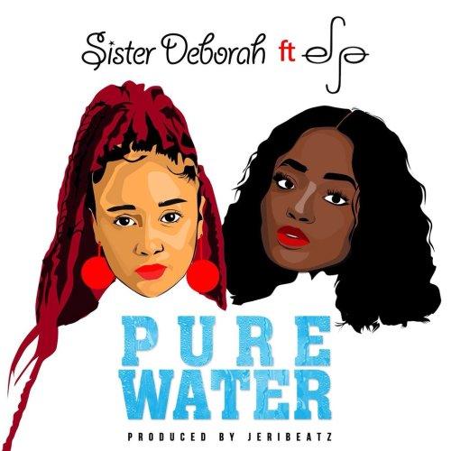 Sister Deborah ft. Efya Pure Water - Sister Deborah ft. Efya - Pure Water (Prod. by Jeri Beatz)
