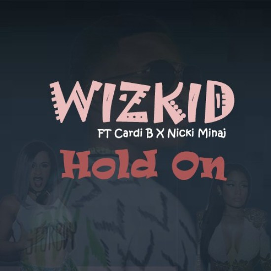 Wizkid ft. Cardi B x Nicki Minaj Hold On - Wizkid ft. Cardi B x Nicki Minaj - Hold On