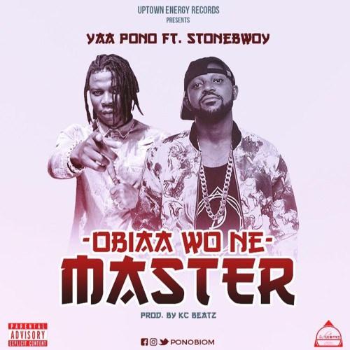 Yaa Pono ft. Stonebwoy Obia Wone Master - Yaa Pono ft. Stonebwoy - Obiaa Wone Master (Prod. by KC Beatz)