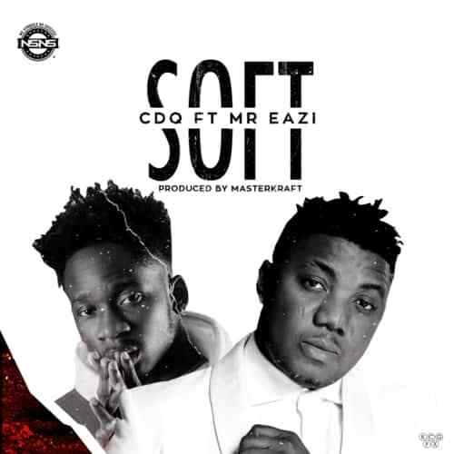 CDQ ft. Mr. Eazi Soft Prod. by Masterkraft - CDQ ft. Mr. Eazi - Soft (Prod. by Masterkraft)