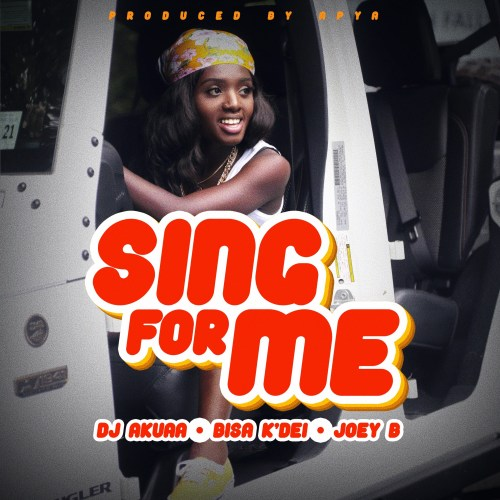 DJ Akuaa ft. Bisa Kdei Joey B Sing for me - DJ Akuaa ft. Bisa Kdei, Joey B - Sing for me (Prod. By Apya)