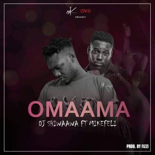 DJ Shiwaawa ft. Mikefeli Omaama  - DJ Shiwaawa ft. Mikefeli - Omaama (Prod. by Fizzi)