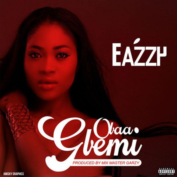 Eazzy Obaa Gbemi - Eazzy - Obaa Gbemi (Prod. By Masta Garzy)