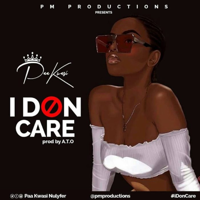 Paa Kwasi I Don Care - Paa Kwasi (Dobble) - I Don Care (Prod by A. T. O)