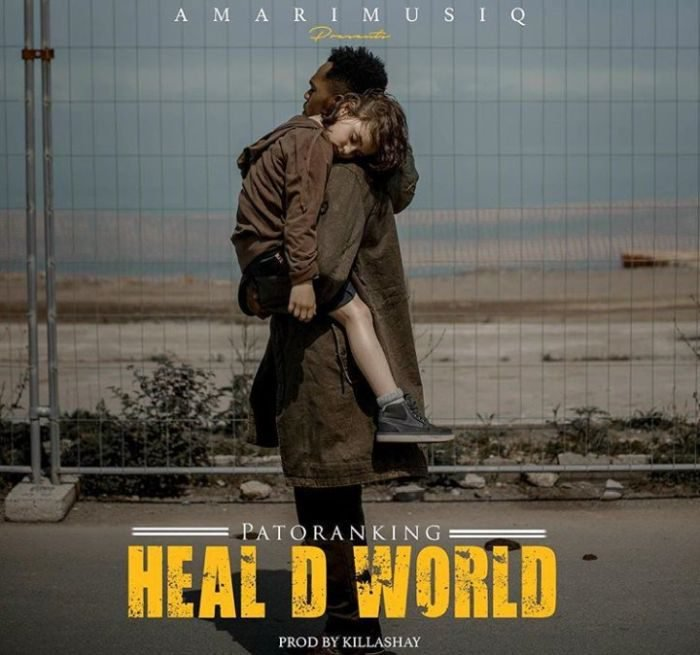 Patoranking Heal D World - Patoranking - Heal D World (Prod. by Killshay)