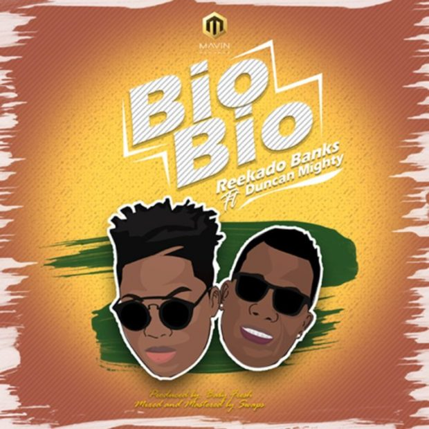 Reekado Banks Bio Bio ft. Duncan Mighty - Reekado Banks - Bio Bio ft. Duncan Mighty