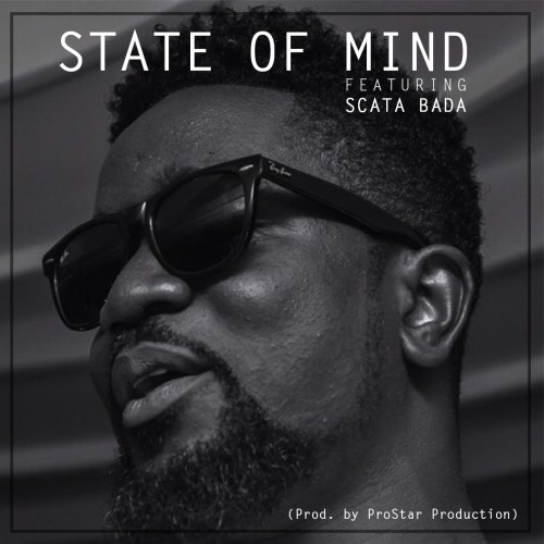 Sarkodie ft. Scata Bada State Of Mind - Sarkodie ft. Scata Bada - State Of Mind (Prod. by ProStar Productions)