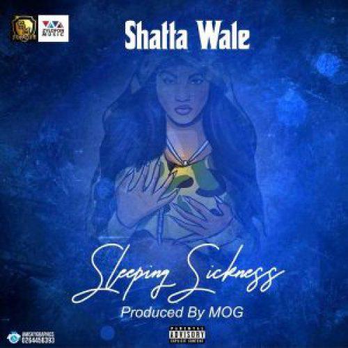 Shatta Wale Sleeping Sickness - Shatta Wale - Sleeping Sickness (Prod. by MOG)
