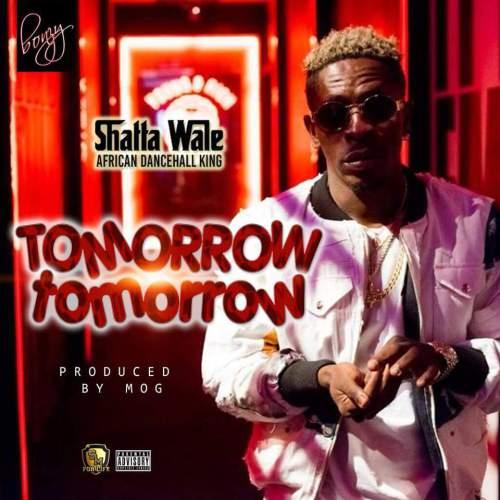 Shatta Wale Tomorrow Tomorrow - Shatta Wale - Tomorrow Tomorrow (Prod. by MOG Beatz)