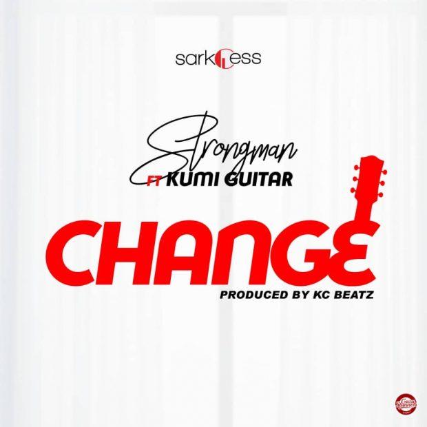 Strongman Change ft. Kumi Guitar - Strongman - Change ft. Kumi Guitar (Prod. By KC Beatz)