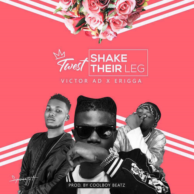 T West ft. Victor AD x Erigga Shake Their Leg - T West  ft. Victor AD x Erigga - Shake Their Leg