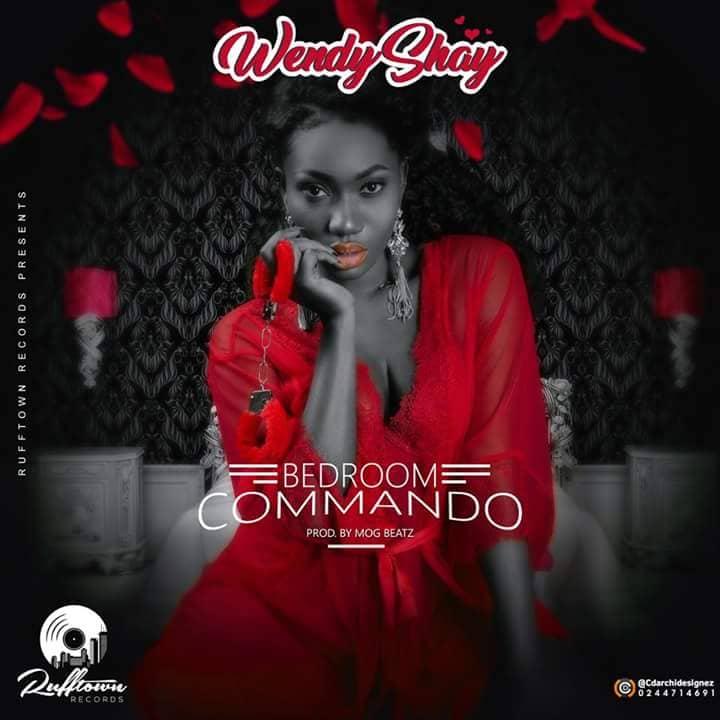 Wendy Shay Bedroom Commando - Wendy Shay - Bedroom Commando (Prod. by MOG Beatz)