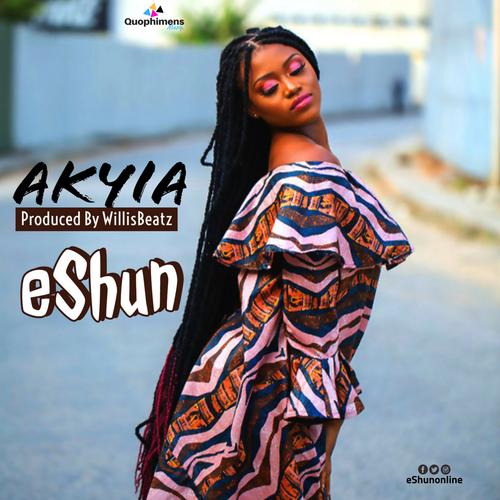 eShun Akyia - eShun - Akyia (Prod. by Willisbeatz)