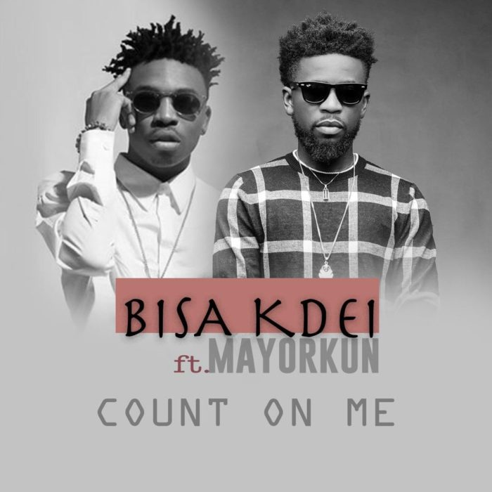 Bisa Kdei ft. Mayorkun Count On Me - Bisa Kdei ft. Mayorkun - Count On Me