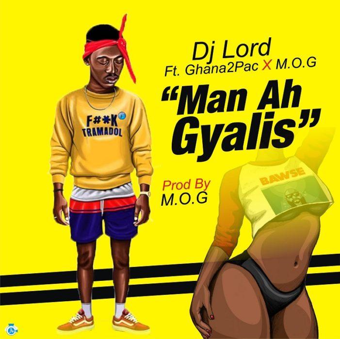 Dj Lord X SUPA Ghana2pac  - Dj Lord X SUPA (Ghana2pac) - Ma ah Gyalis (prod. M.O.G Beatz)