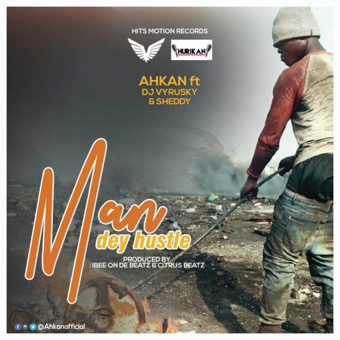 Ahkan Man Dey Hustle ft. Sheddy x DJ Vyrusky - Ahkan - Man Dey Hustle ft. Sheddy x DJ Vyrusky