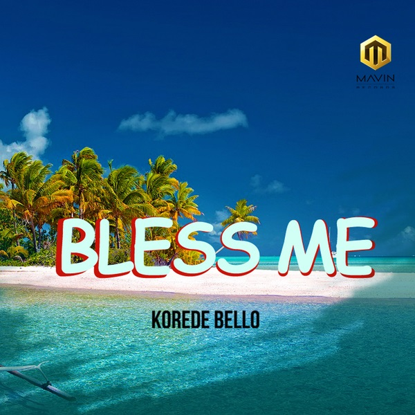 Korede Bello Bless Me - Korede Bello - Bless Me