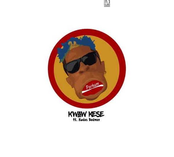 Kwaw Kese Porkum - Kwaw Kese ft. Kudos Badman - Porkum (Prod. by Sunnybeats)