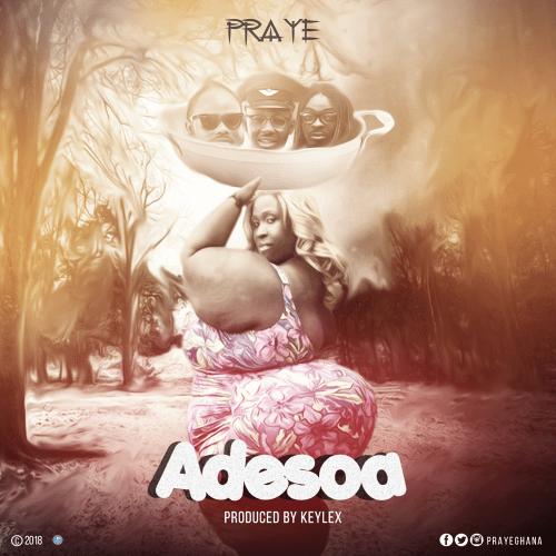 Praye Adesoa Prod. by Keylex - Praye - Adesoa (Prod. by Keylex)