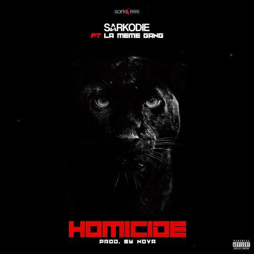 Sarkodie Homicide ft La Meme Gang - Sarkodie - Homicide ft. La Meme Gang  (Prod. by Nova)