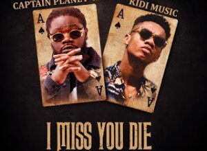 Photo of Captain Planet ft. Kidi – I Miss You Die