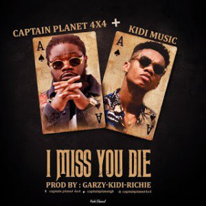 Captain Planet 4x4 ft. Kidi I Miss You Die - Captain Planet ft. Kidi - I Miss You Die