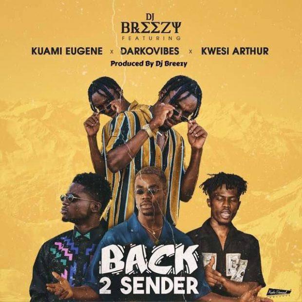 DJ Breezy ft. Kuami Eugene x Darkovibes x Kwesi Arthur BACK 2 SENDER - DJ Breezy ft. Kuami Eugene x Darkovibes x Kwesi Arthur - BACK 2 SENDER (Prod. Dj Breezy)