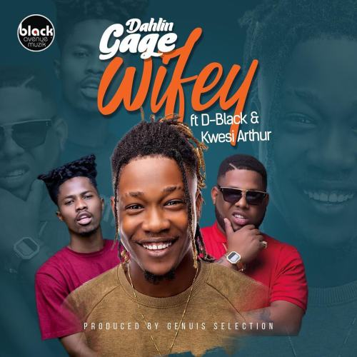 Dahlin Gage Wifey feat. D Black Kwesi Arthur Prod. By Genius Selection - Dahlin-Gage feat.-D-Black & Kwesi Arthur - Wifey (Prod. by Genius Selection)
