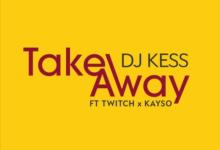 Photo of Dj Kess ft. Twitch x KaySo – Take Away