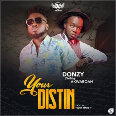 Donzy ft. Akwaboah Your Distin - Donzy ft. Akwaboah - Your Distin (Prod. by Teddy)