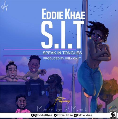 Eddie Khae ft. Medikal x Rmvmnt Speak In Tongues - Eddie Khae ft. Medikal x Rmvmnt - Speak In Tongues (SIT) (Prod. by UglyOnIt)