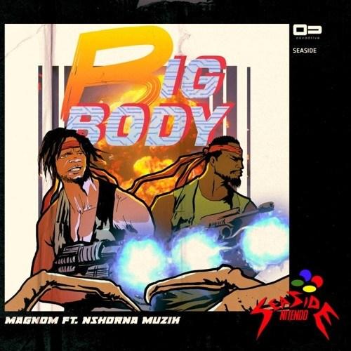 Magnom Nshona Muzik - Magnom ft. Nshona Muzick - Big Body (Prod by Nshona Muzick)
