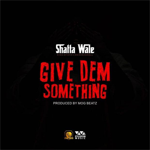 Shatta Wale Give Dem Something - Shatta Wale - Give Dem Something