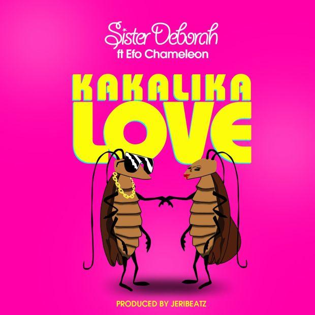 Sister Deborah ft. Efo Chameleon Kakalika Love Prod. by Jeribeatz - Sister Deborah - Kakalika Love ft. Efo Chameleon (Prod. by Jeribeatz)