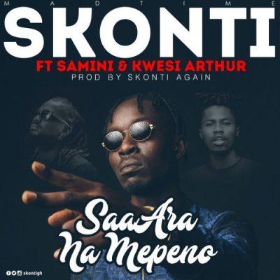 Skonti Saa Ara Na Mepeno ft. Samini x Kwesi Arthur - Skonti ft. Kwesi Arthur x Samini - Saa Ara Na Mepeno