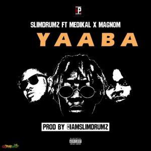 Slim Drumz ft. Medikal x Magnom Yaaba Prod. by Slim Drumz - Slim Drumz ft. Medikal x Magnom - Yaaba (Prod. by Slim Drumz)