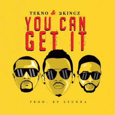 Tekno x 2Kingz You Can Get It - Tekno x 2Kingz - You Can Get It
