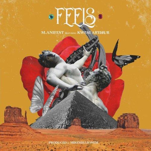 feels - M.anifest Ft. Kwesi Arthur - Feels (Prod. by MikeMillzOnEm)
