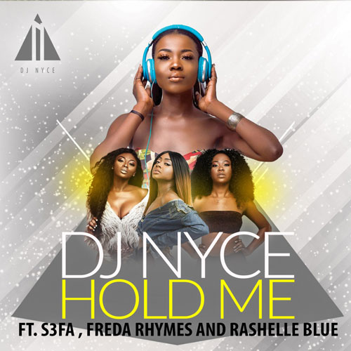 Artwork.jpg - DJ Nyce Ft. Sefa x Rashelle-Blue x Freda Rhymz - Hold me (Prod. by Ronyturnmeup)  ||