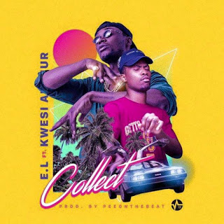 E.L ft. Kwesi Arthur Collect - E.L ft. Kwesi Arthur - Collect