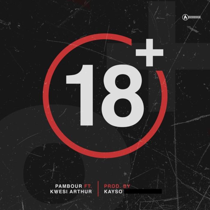 Pambour ft kwesi arthur - Pambour Ft. Kwesi Arthur - 18 Plus (Prod. By KaySo)