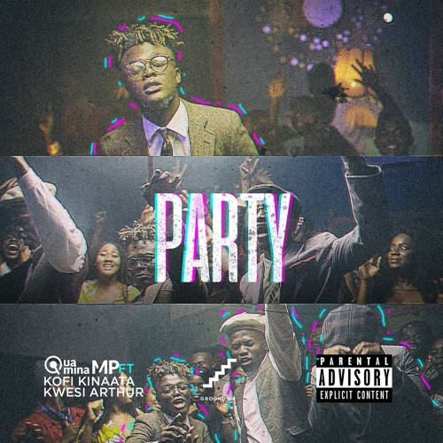 Quamina Mp ft. Kofi Kinaata X Kwesi Arthur Party - Quamina Mp ft. Kofi Kinaata X Kwesi Arthur - Party