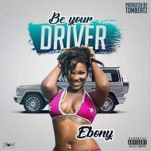 ebony - Ebony - Be Your Driver (Prod. By Tom Beatz)