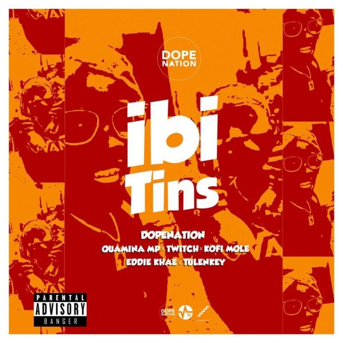 IMG 20181231 WA0006 - DopeNation ft. Quamina Mp X Eddie Khae X Twitch X Kofi Mole X Tulenkey - Ibi Tins (Prod By B2)