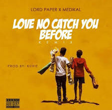 Photo of Lord Paper ft. Medikal – Love No Catch You Before (Remix)