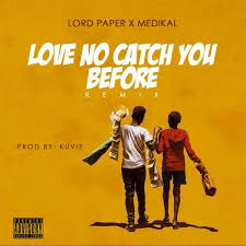 download - Lord Paper ft. Medikal - Love No Catch You Before (Remix)