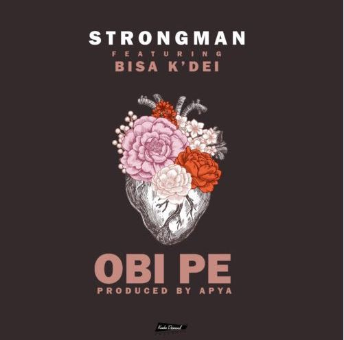 Strongman – Obi Pe Ft Bisa Kdei Prod By Apya - Strongman Ft. Bisa KDei - Obi Pe (Prod By Apya)