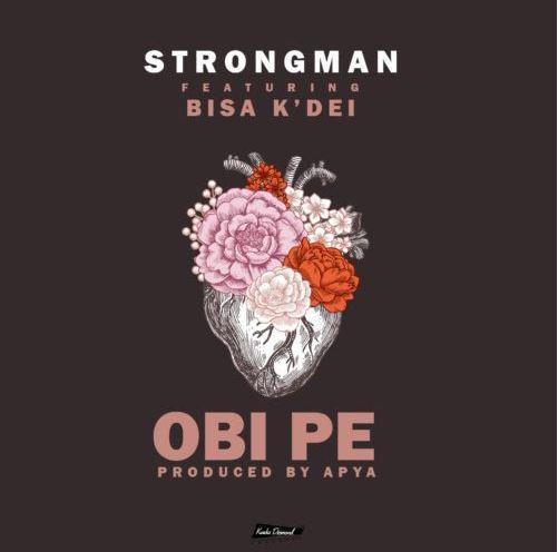 Strongman – Obi Pe Ft Bisa Kdei Prod By Apya - Strongman Ft. Bisa KDei - Obi Pe (Prod By Apya)