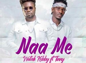Photo of Wutah Kobby ft. Tinny – Naa Me (Prod. By Tipcy Mastered By Cash Two)