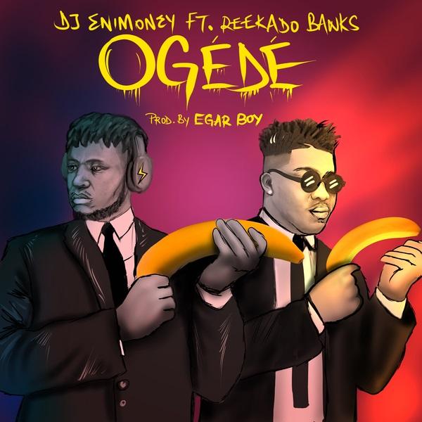 DJ Enimoney Ogede - DJ Enimoney ft. Reekado Banks - Ogede